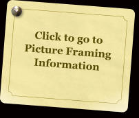Click to go to Picture Framing  Information